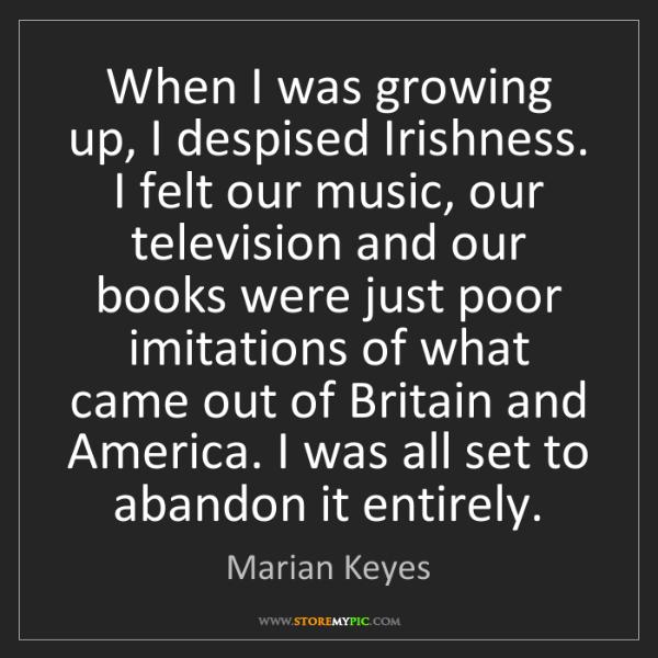 Marian Keyes: When I was growing up, I despised Irishness. I felt our...