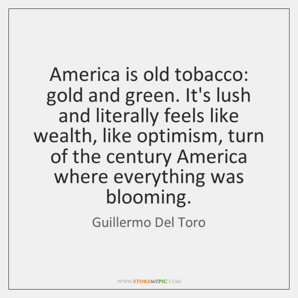 America is old tobacco: gold and green. It's lush and literally feels ...