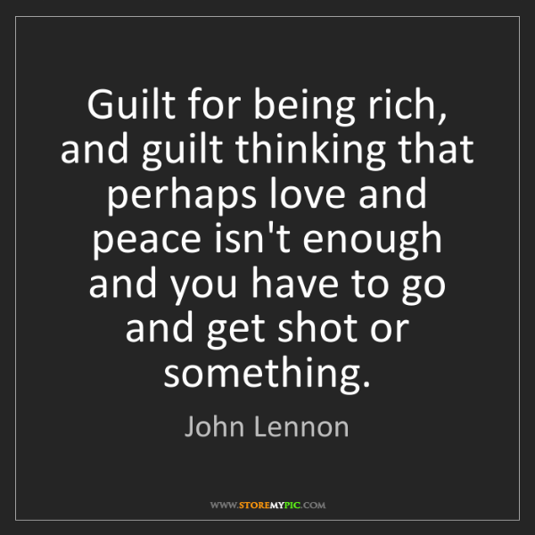 John Lennon: Guilt for being rich, and guilt thinking that perhaps...