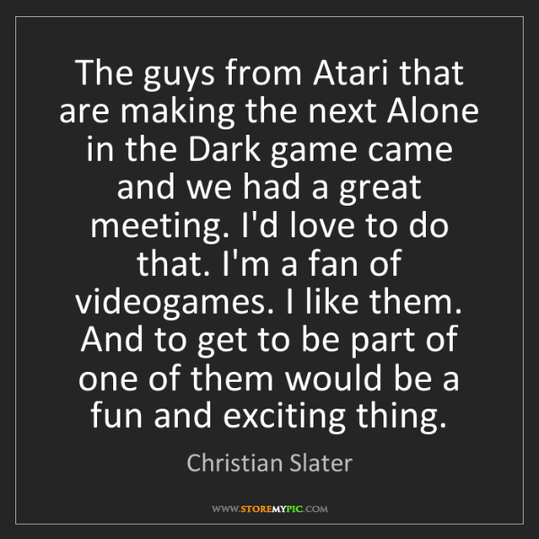 Christian Slater: The guys from Atari that are making the next Alone in...