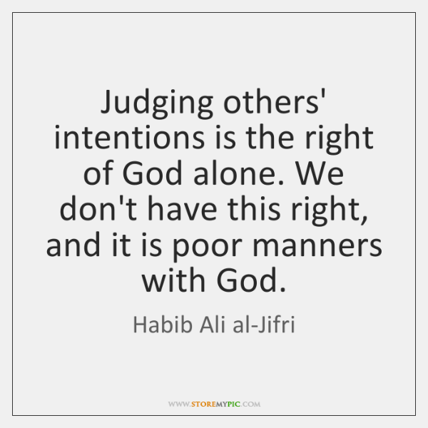 Judging Others Intentions Is The Right Of God Alone We Don T Have