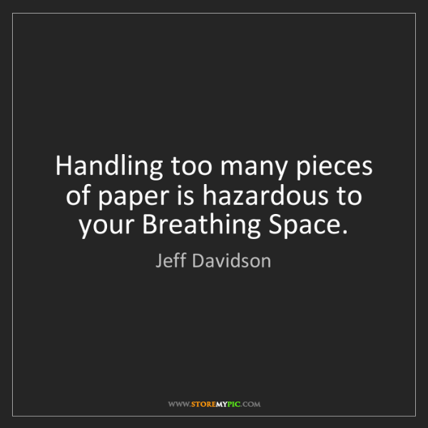 Jeff Davidson: Handling too many pieces of paper is hazardous to your...