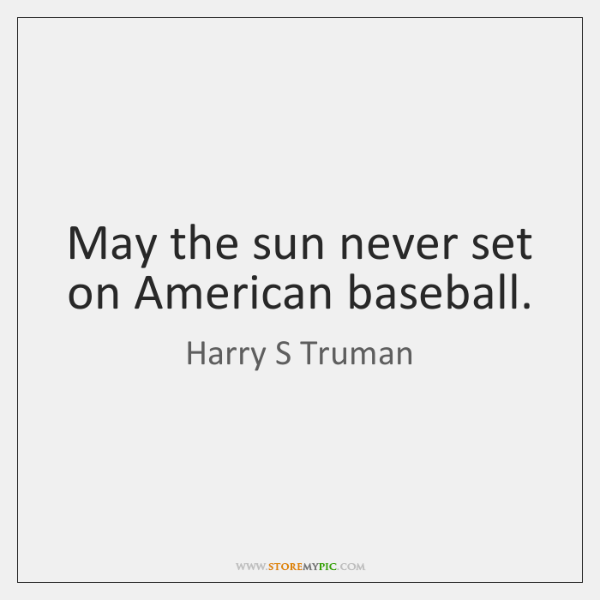 May the sun never set on American baseball.