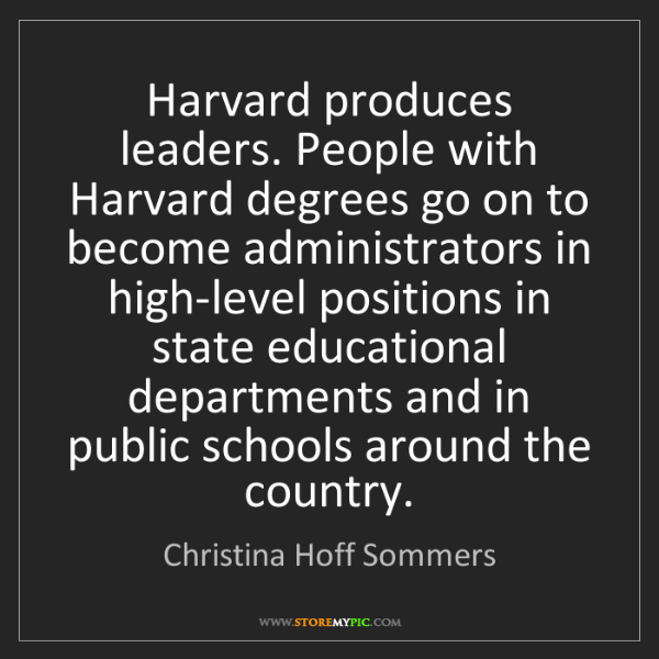 Christina Hoff Sommers: Harvard produces leaders. People with Harvard degrees...