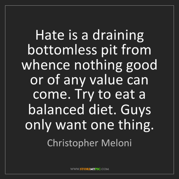 Christopher Meloni: Hate is a draining bottomless pit from whence nothing...