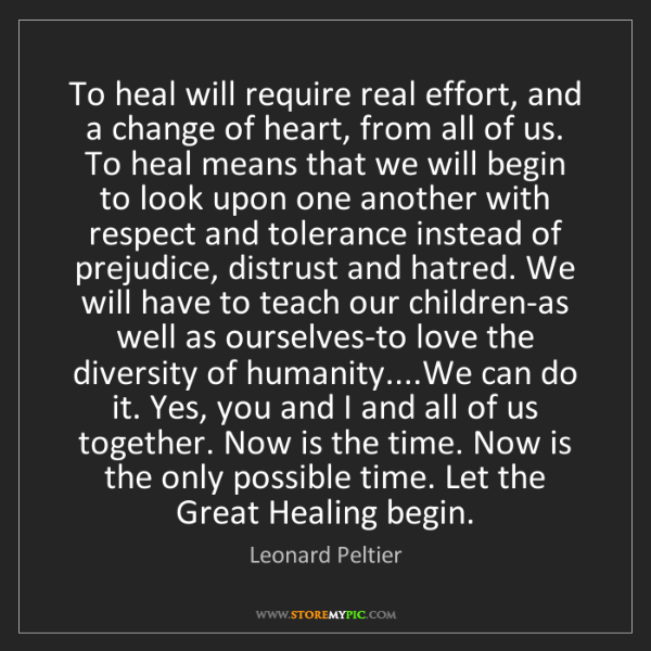 Leonard Peltier: To heal will require real effort, and a change of heart,...