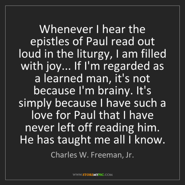 Charles W. Freeman, Jr.: Whenever I hear the epistles of Paul read out loud in...
