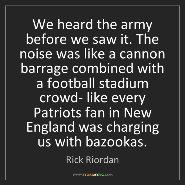 Rick Riordan: We heard the army before we saw it. The noise was like...