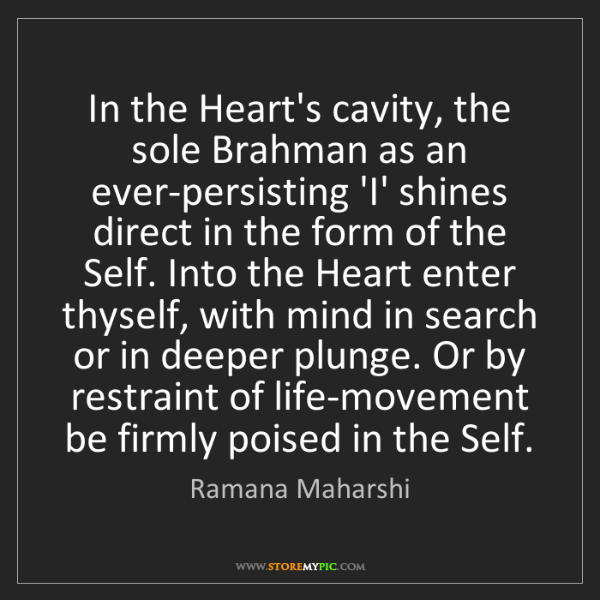 Ramana Maharshi: In the Heart's cavity, the sole Brahman as an ever-persisting...
