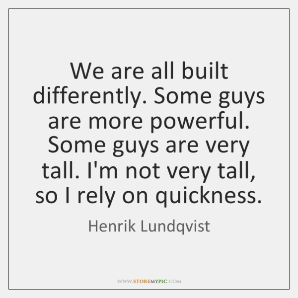 d0912427d85a We are all built differently. Some guys are more powerful. Some guys ...