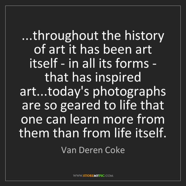 Van Deren Coke: ...throughout the history of art it has been art itself...