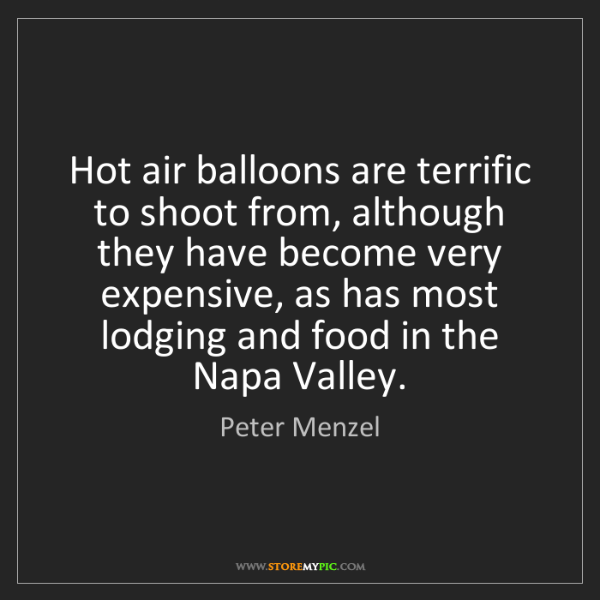 Peter Menzel: Hot air balloons are terrific to shoot from, although...