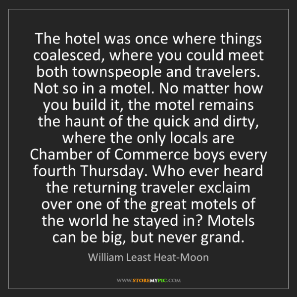 William Least Heat-Moon: The hotel was once where things coalesced, where you...