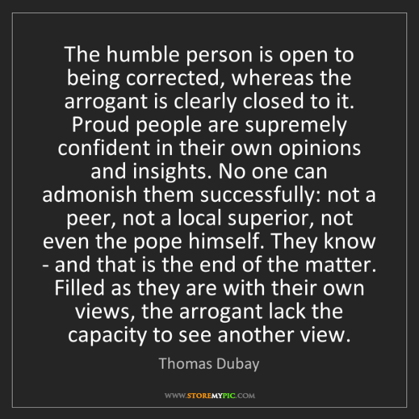 Thomas Dubay: The humble person is open to being corrected, whereas...