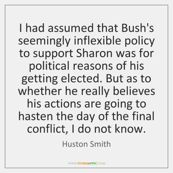 I had assumed that Bush's seemingly inflexible policy to support Sharon was ...