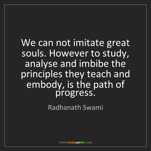 Radhanath Swami: We can not imitate great souls. However to study, analyse...