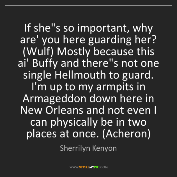 Sherrilyn Kenyon: If she's so important, why are' you here guarding her?...