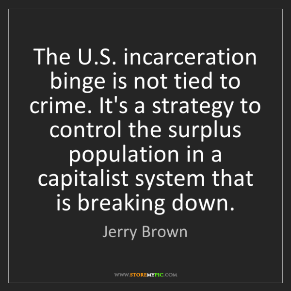Jerry Brown: The U.S. incarceration binge is not tied to crime. It's...