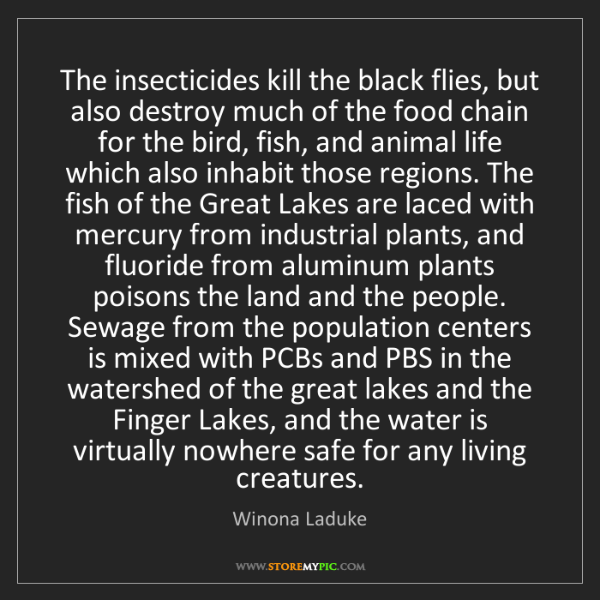 Winona Laduke: The insecticides kill the black flies, but also destroy...