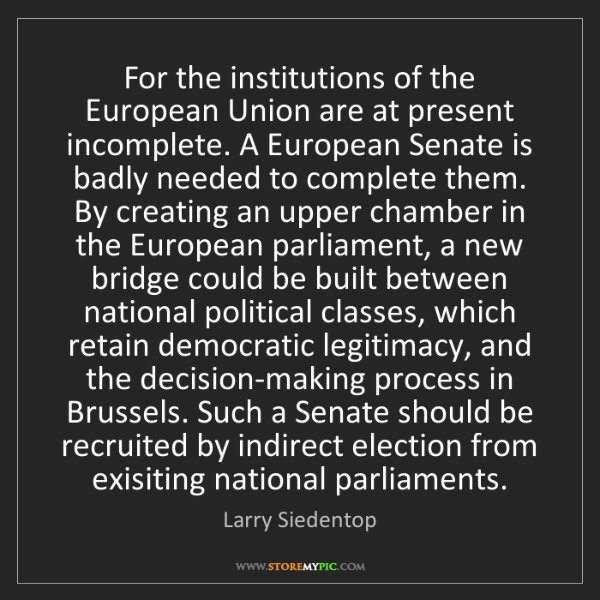 Larry Siedentop: For the institutions of the European Union are at present...