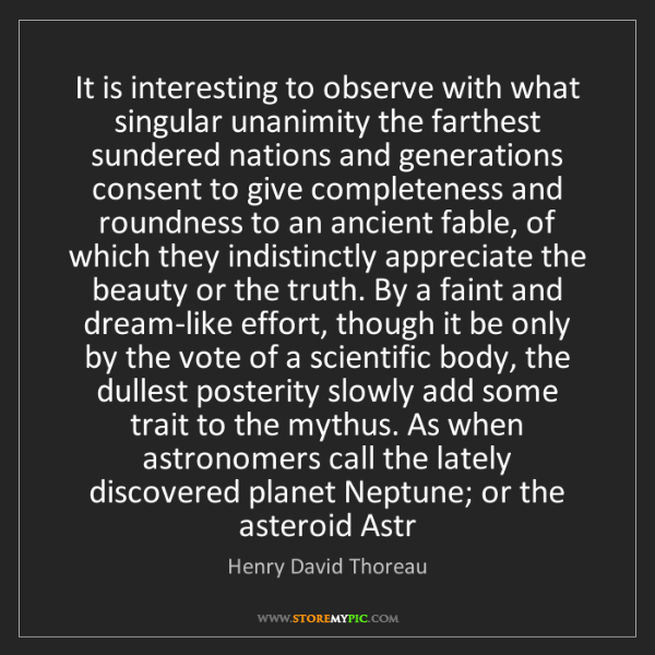 Henry David Thoreau: It is interesting to observe with what singular unanimity...
