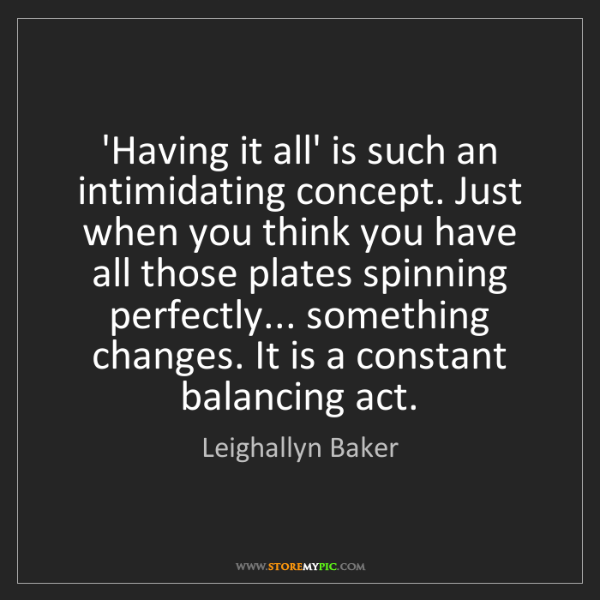Leighallyn Baker: 'Having it all' is such an intimidating concept. Just...