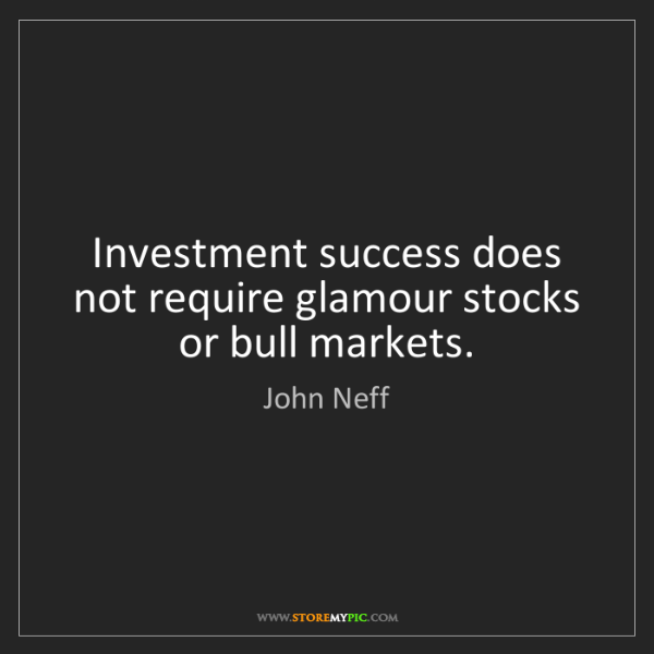 John Neff: Investment success does not require glamour stocks or...