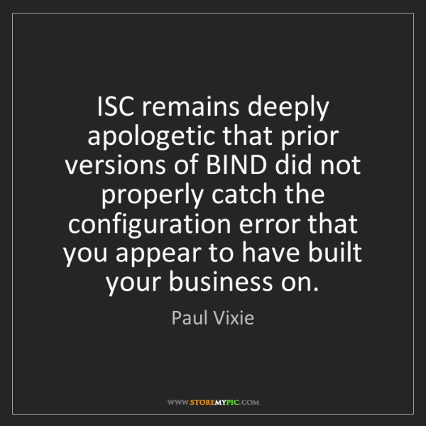 Paul Vixie: ISC remains deeply apologetic that prior versions of...