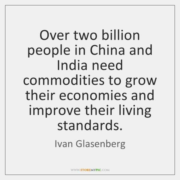 Over two billion people in China and India need commodities to grow ...