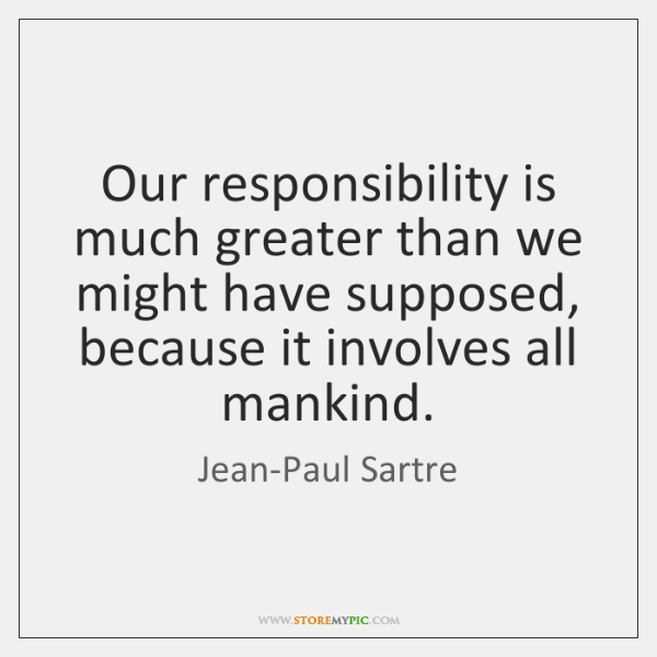 Our Responsibility Is Much Greater Than We Might Have Supposed