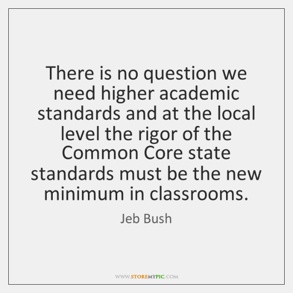 There is no question we need higher academic standards and at the ...
