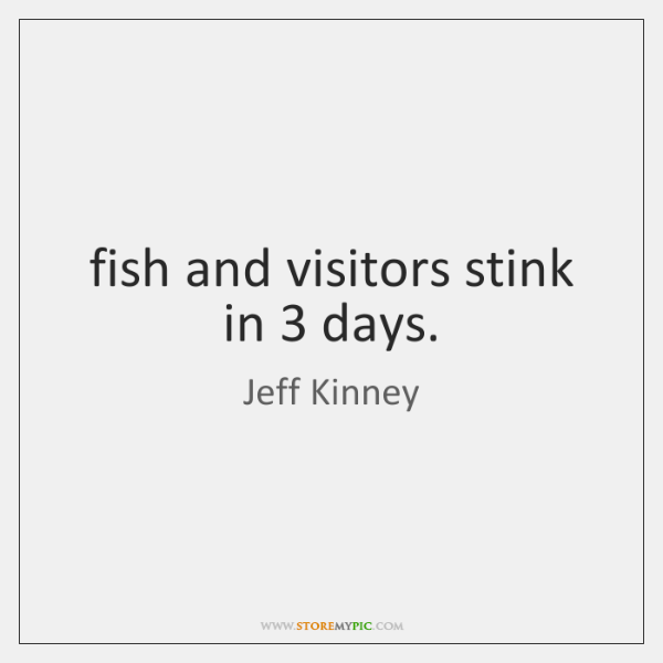 fish and visitors stink in 3 days.
