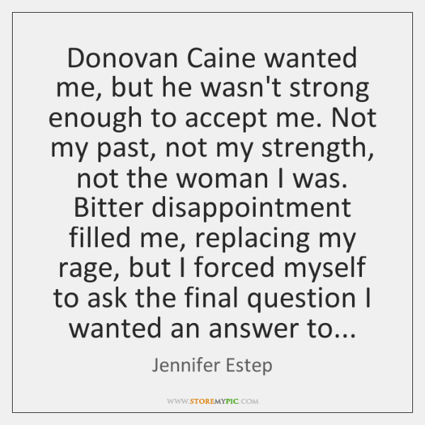 Donovan Caine wanted me, but he wasn't strong enough to accept me. ...