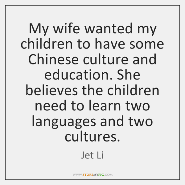 My wife wanted my children to have some Chinese culture and education. ...