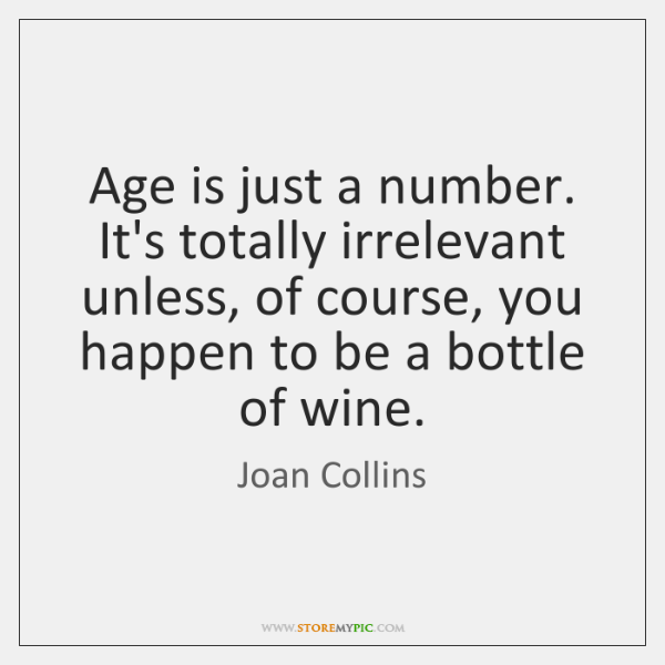 Age Is Just A Number Its Totally Irrelevant Unless Of Course You