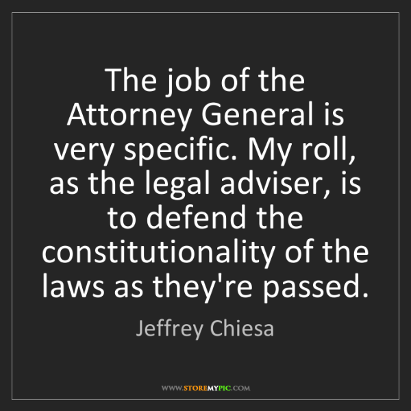 Jeffrey Chiesa: The job of the Attorney General is very specific. My...