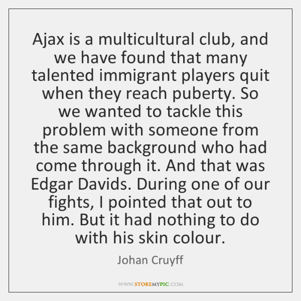 Ajax is a multicultural club, and we have found that many talented ...