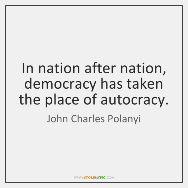 In nation after nation, democracy has taken the place of autocracy.