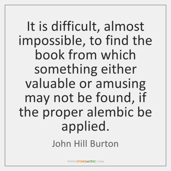 It is difficult, almost impossible, to find the book from which something ...
