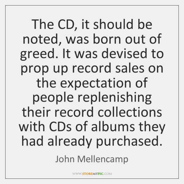 The CD, it should be noted, was born out of greed. It ...