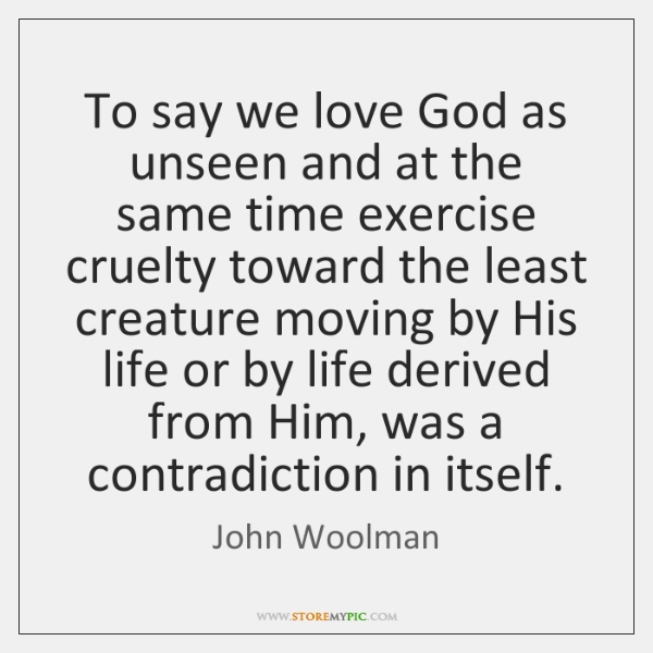 To say we love God as unseen and at the same time ...