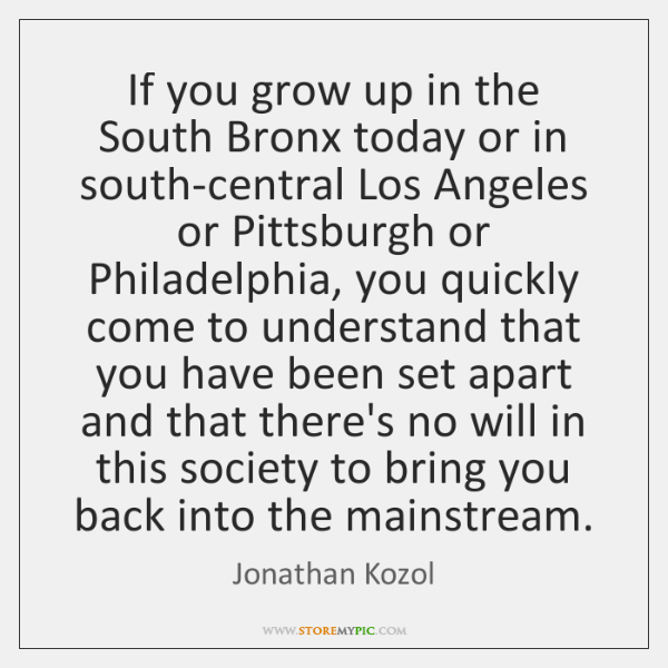 If you grow up in the South Bronx today or in south-central ...