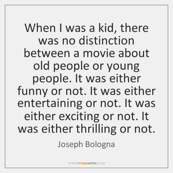 When I was a kid, there was no distinction between a movie ...
