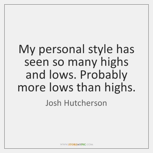 My personal style has seen so many highs and lows. Probably more ...