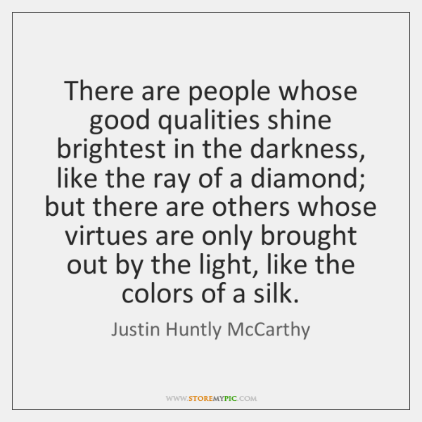 There are people whose good qualities shine brightest in the darkness, like ...