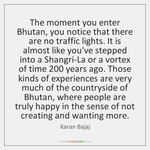 The moment you enter Bhutan, you notice that there are no traffic ...