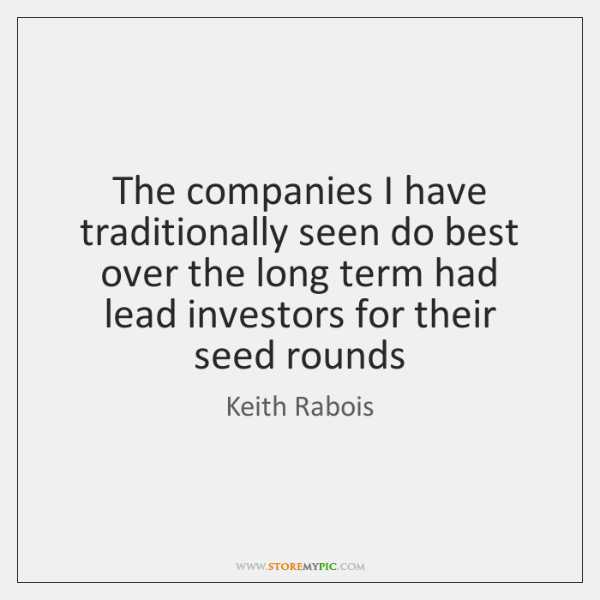 The companies I have traditionally seen do best over the long term ...