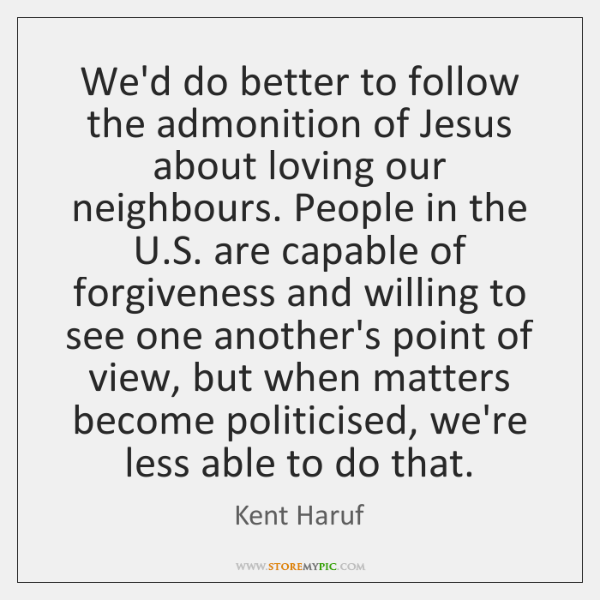 We'd do better to follow the admonition of Jesus about loving our ...