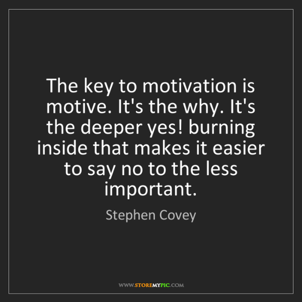 Stephen Covey: The key to motivation is motive. It's the why. It's the...
