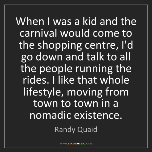 Randy Quaid: When I was a kid and the carnival would come to the shopping...